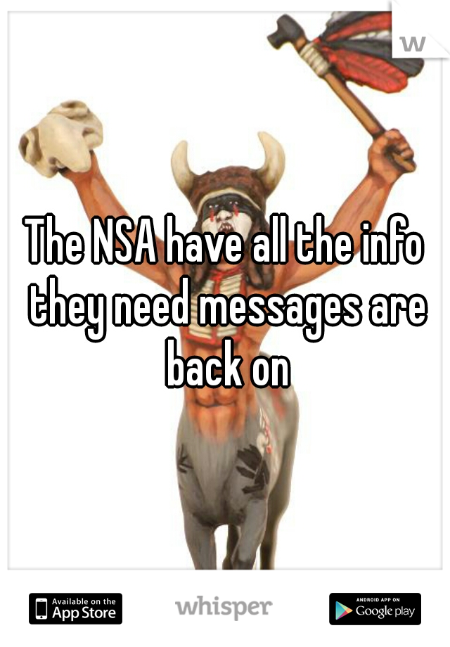 The NSA have all the info they need messages are back on