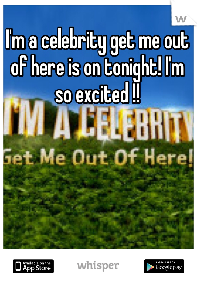 I'm a celebrity get me out of here is on tonight! I'm so excited !!