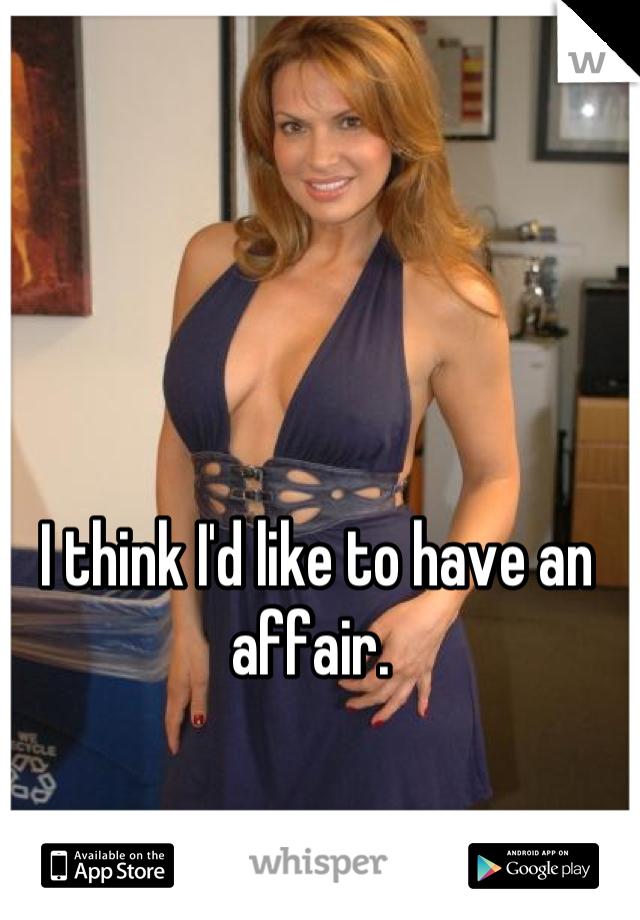 I think I'd like to have an affair.