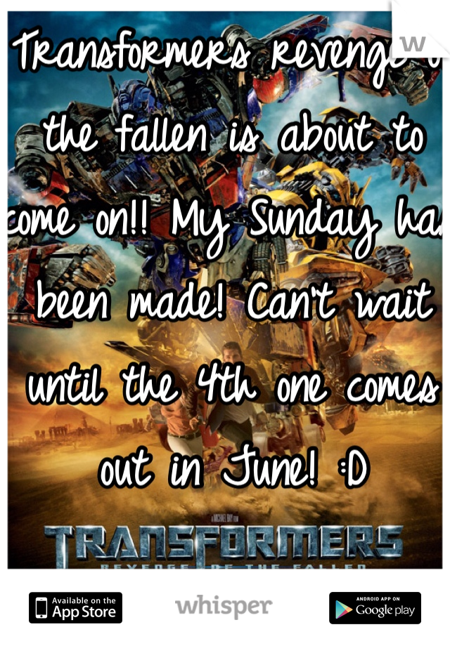 Transformers revenge of the fallen is about to come on!! My Sunday has been made! Can't wait until the 4th one comes out in June! :D