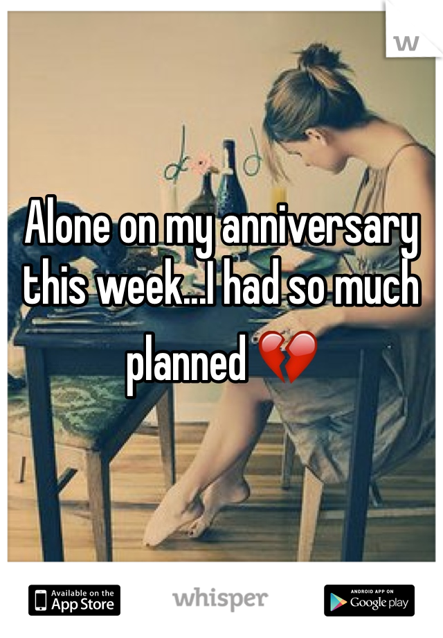 Alone on my anniversary this week...I had so much planned 💔