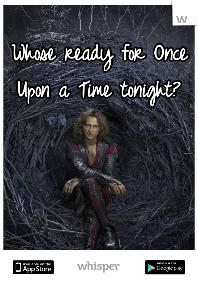 Whose ready for Once Upon a Time tonight?