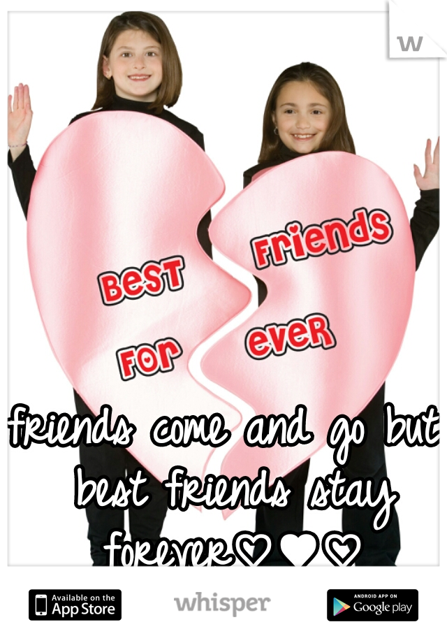 friends come and go but best friends stay forever♡♥♡