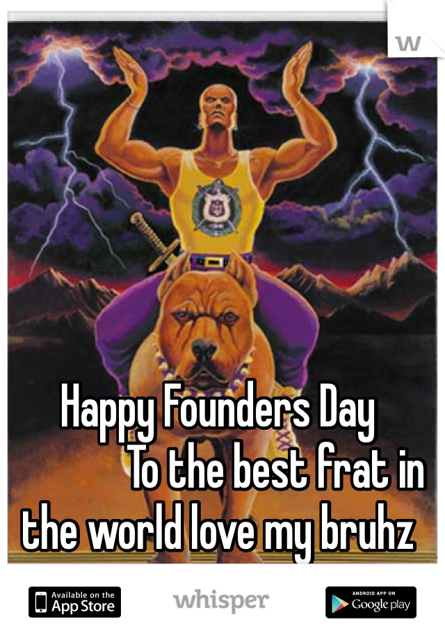 Happy Founders Day               To the best frat in the world love my bruhz