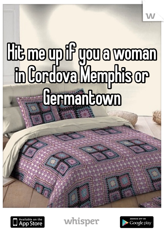 Hit me up if you a woman in Cordova Memphis or Germantown