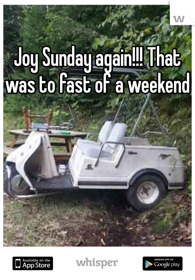Joy Sunday again!!! That was to fast of a weekend