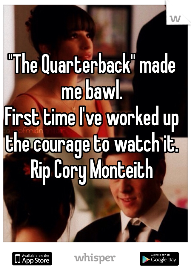 """""""The Quarterback"""" made me bawl. First time I've worked up the courage to watch it. Rip Cory Monteith"""