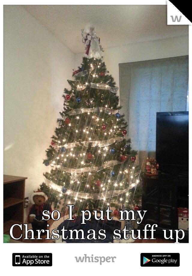 so I put my Christmas stuff up already!