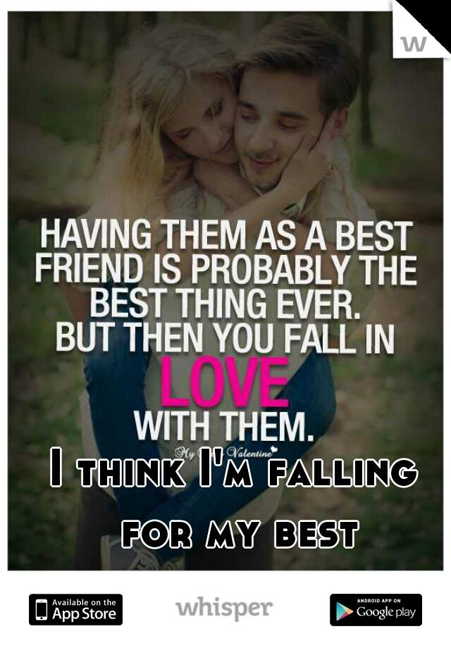 I think I'm falling for my best friend....