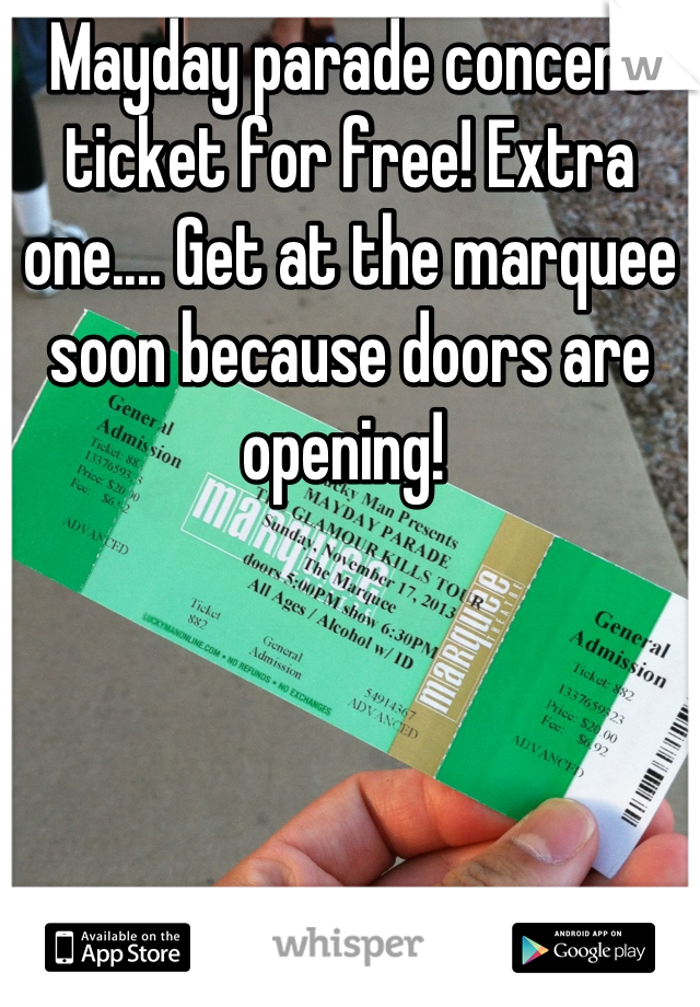 Mayday parade concert ticket for free! Extra one.... Get at the marquee soon because doors are opening!