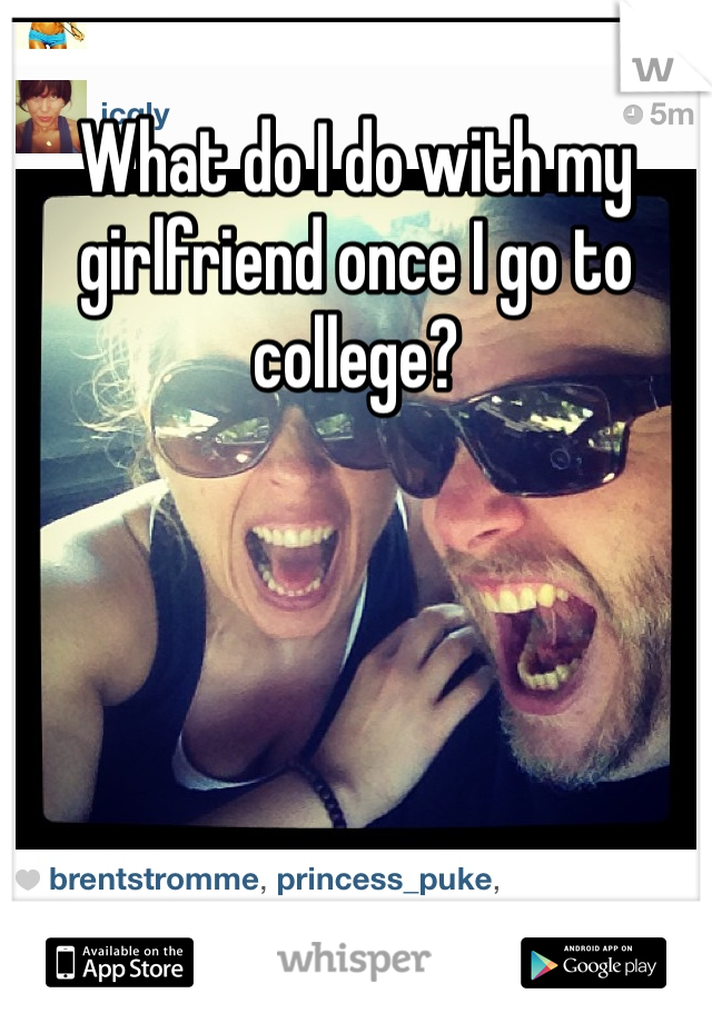 What do I do with my girlfriend once I go to college?