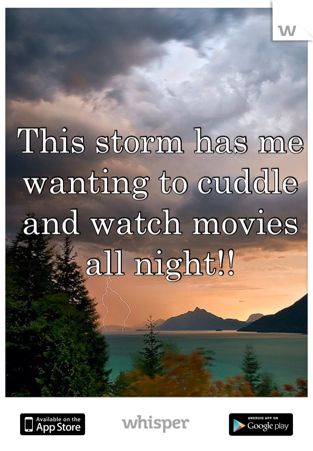 This storm has me wanting to cuddle and watch movies all night!!