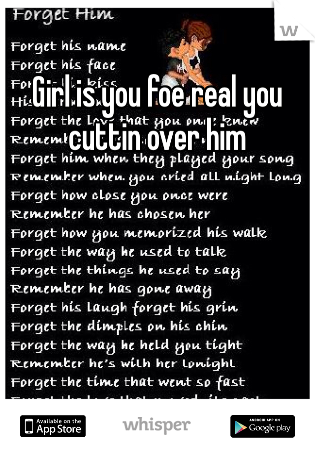 Girl is you foe real you cuttin over him