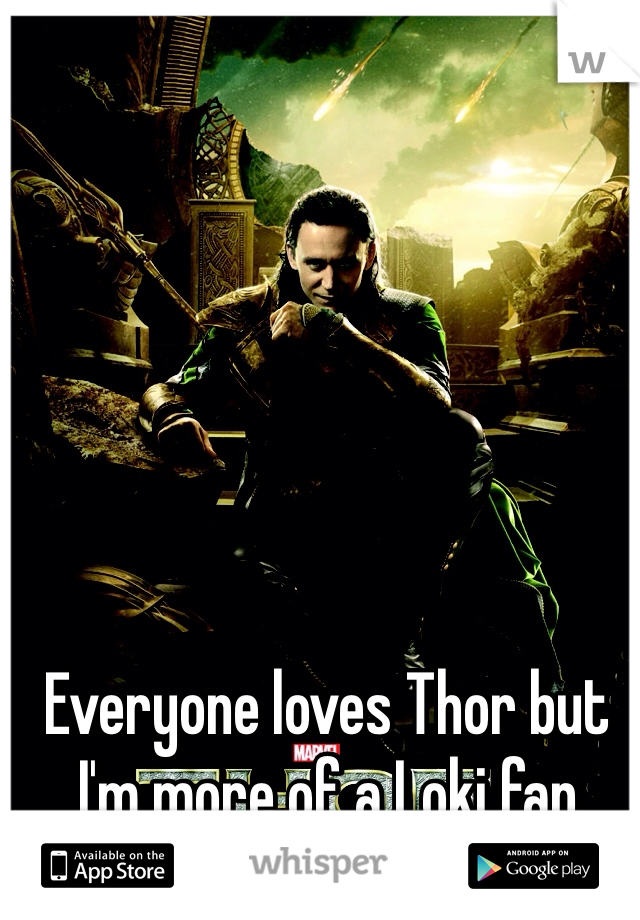 Everyone loves Thor but I'm more of a Loki fan