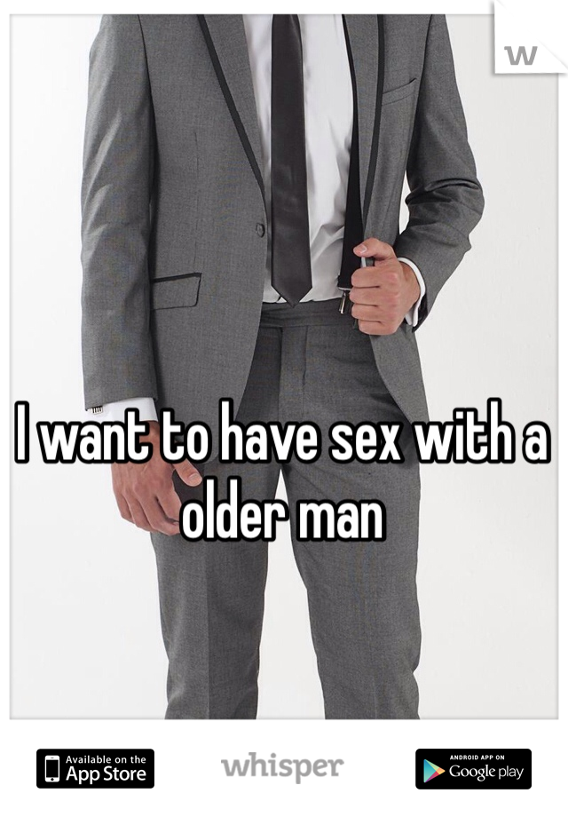 I want to have sex with a older man