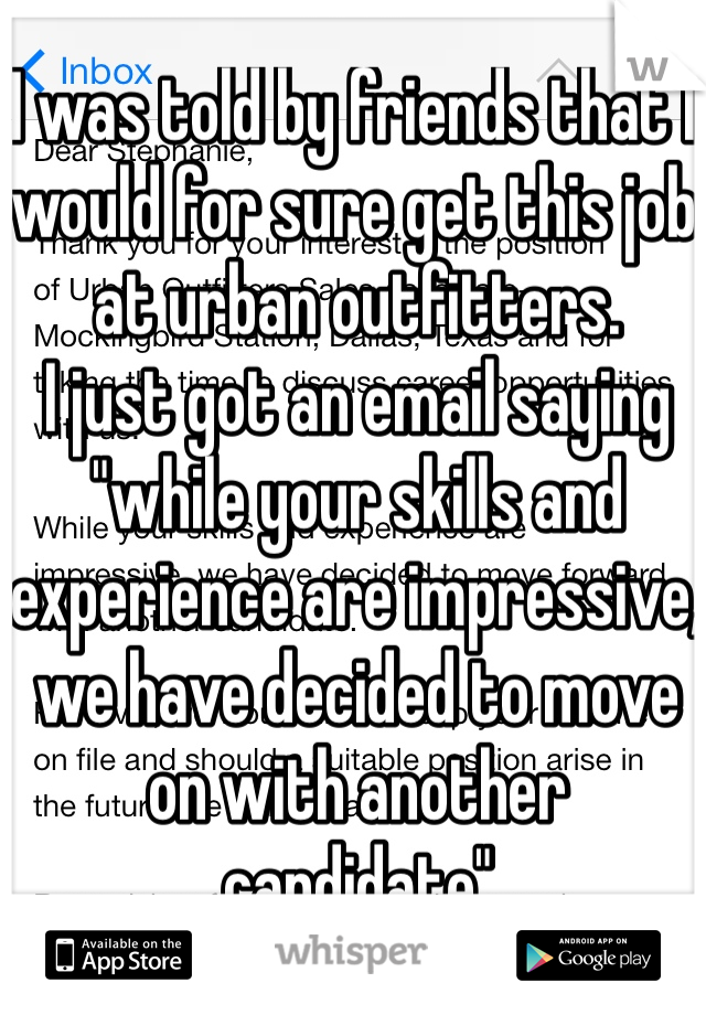 """I was told by friends that I would for sure get this job at urban outfitters. I just got an email saying """"while your skills and experience are impressive, we have decided to move on with another candidate"""""""
