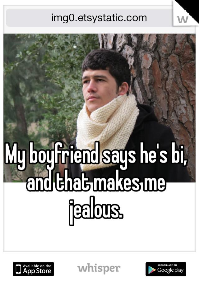 My boyfriend says he's bi, and that makes me jealous.