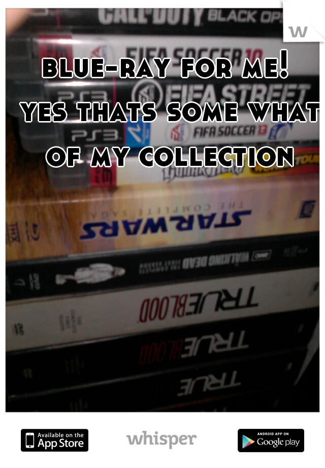blue-ray for me!  yes thats some what of my collection