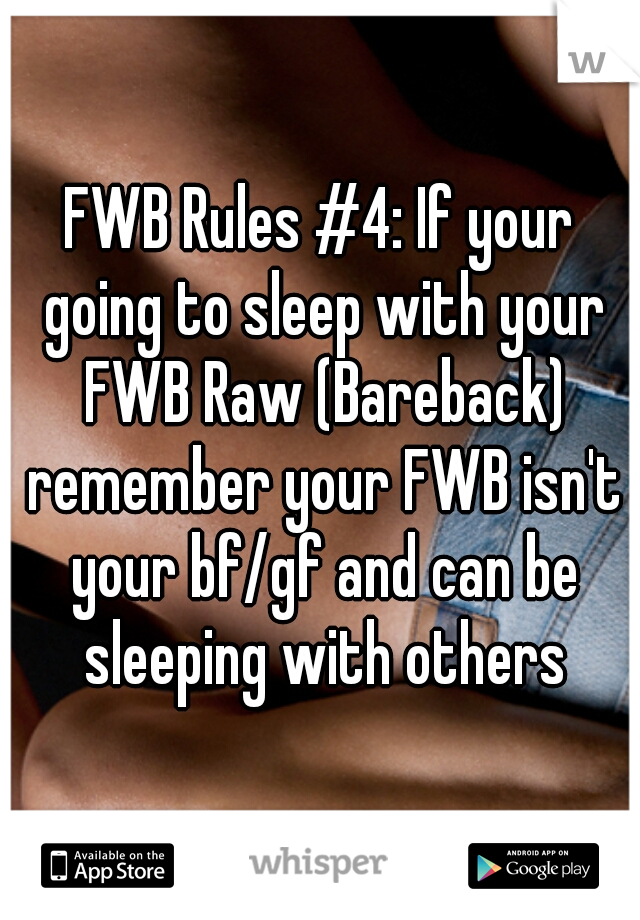 FWB Rules #4: If your going to sleep with your FWB Raw (Bareback
