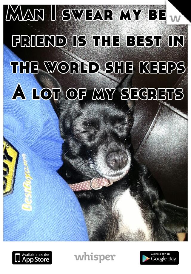 Man I swear my best friend is the best in the world she keeps A lot of my secrets