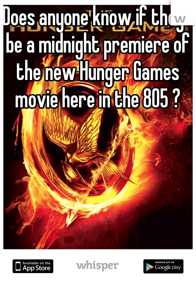 Does anyone know if they'll be a midnight premiere of the new Hunger Games movie here in the 805 ?