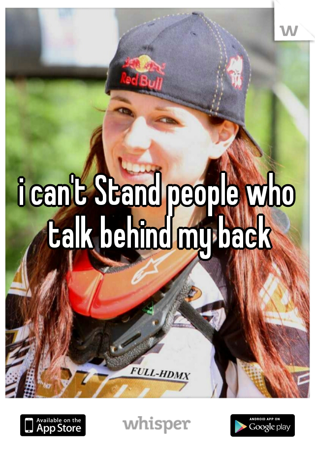 i can't Stand people who talk behind my back