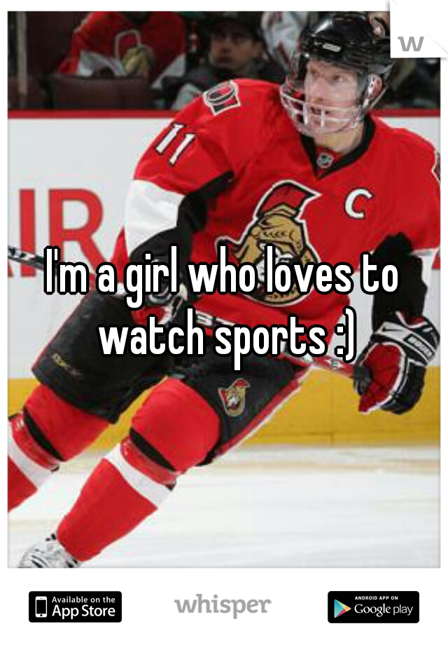 I'm a girl who loves to watch sports :)