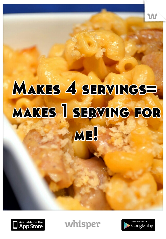 Makes 4 servings= makes 1 serving for me!