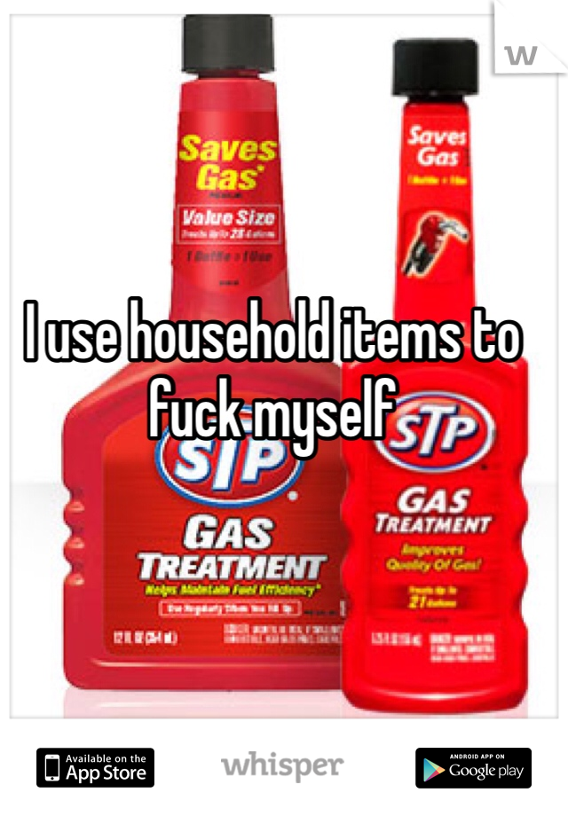 Household items to fuck