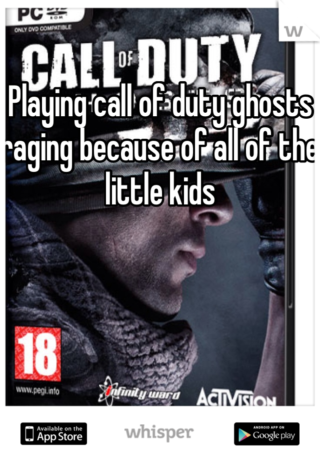 Playing call of duty ghosts raging because of all of the little kids
