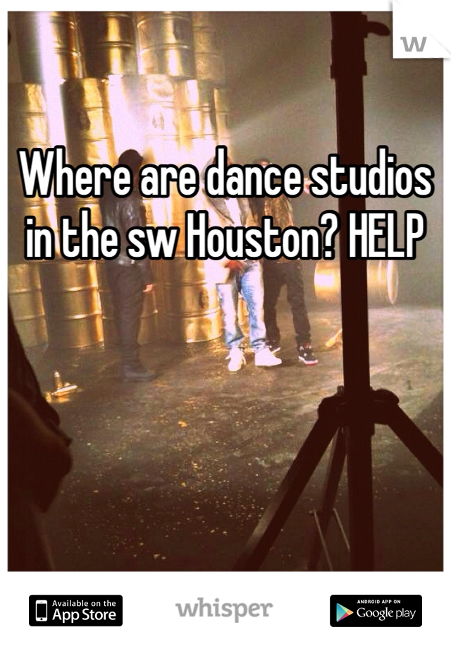 Where are dance studios in the sw Houston? HELP