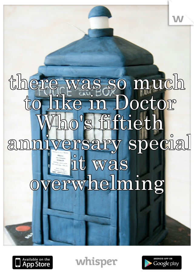 there was so much to like in Doctor Who's fiftieth anniversary special it was overwhelming