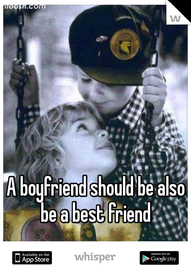 A boyfriend should be also be a best friend