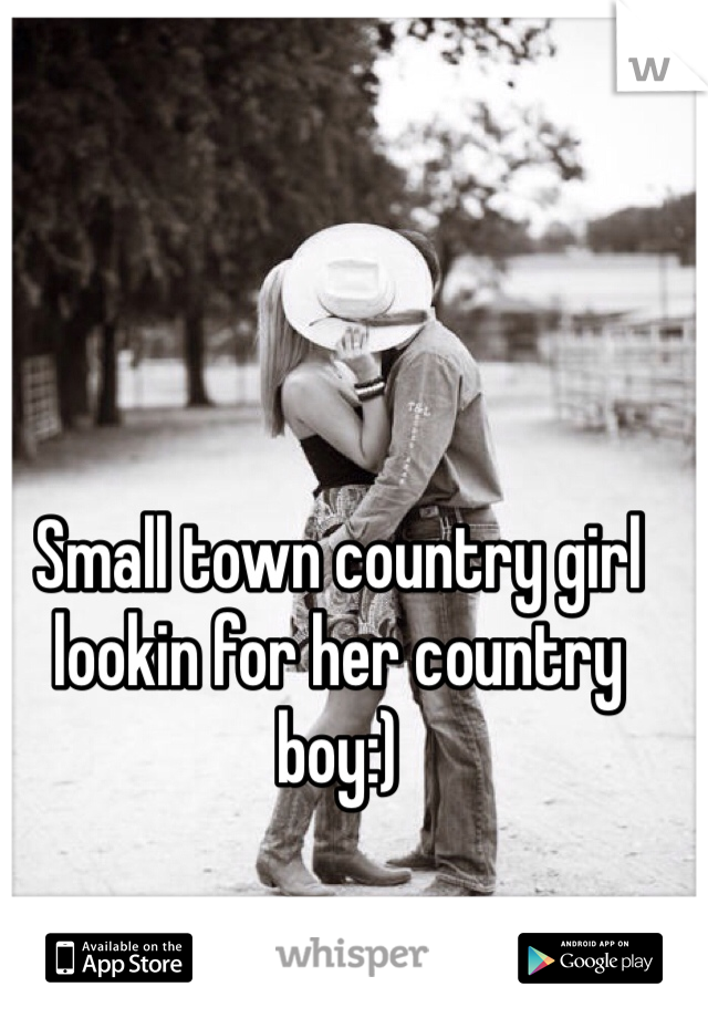 Small town country girl lookin for her country boy:)