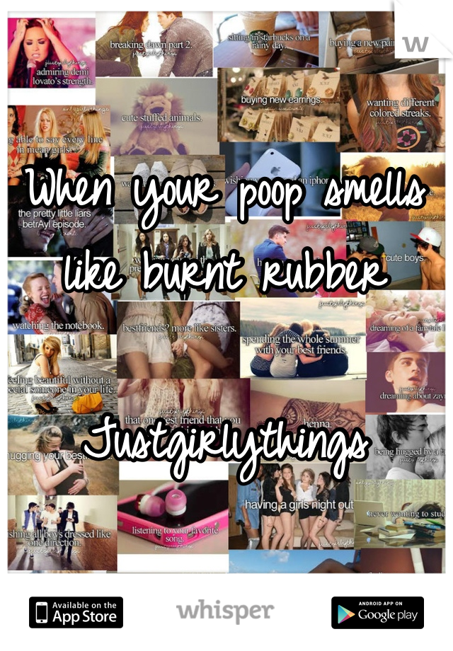 When your poop smells like burnt rubber Justgirlythings