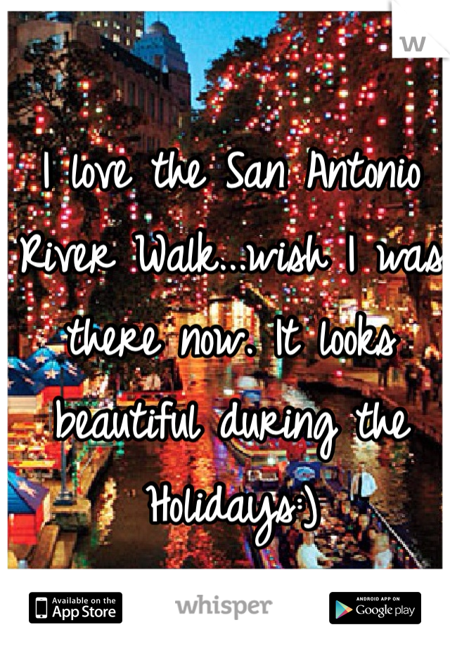 I love the San Antonio River Walk...wish I was there now. It looks beautiful during the Holidays:)