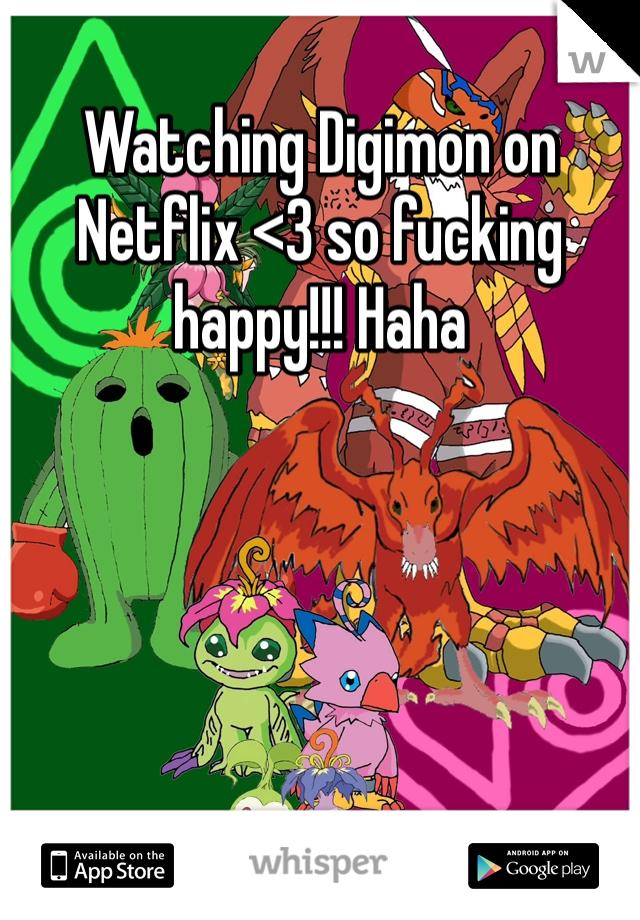Watching Digimon on Netflix <3 so fucking happy!!! Haha
