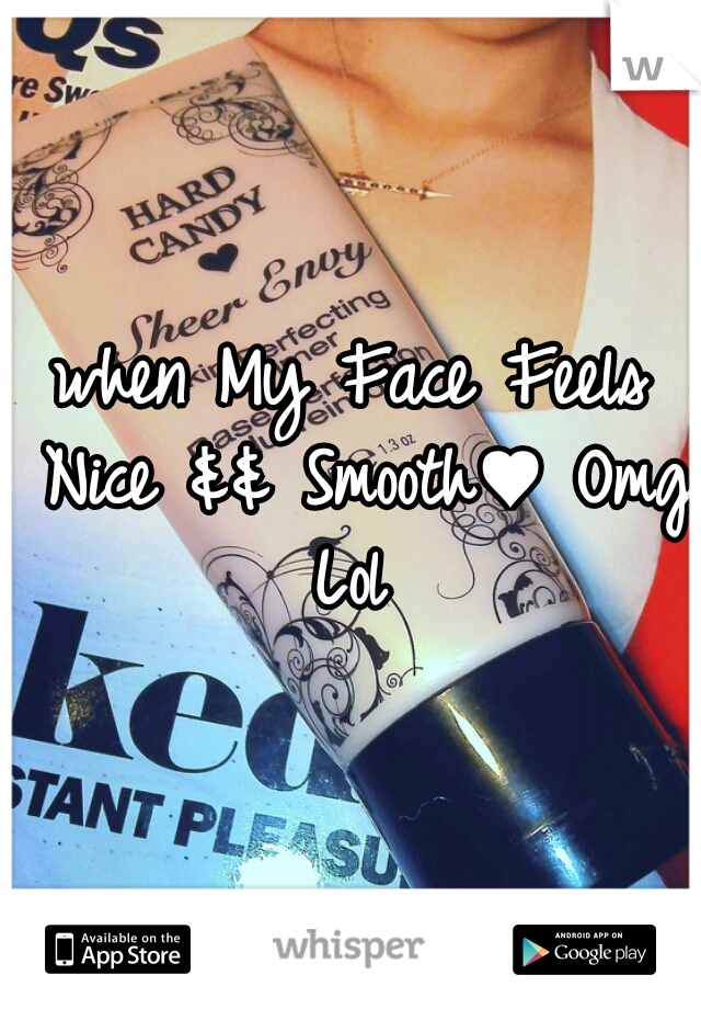 when My Face Feels Nice && Smooth♥ Omg Lol