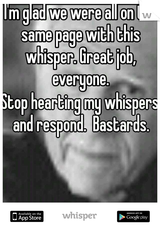 I'm glad we were all on the same page with this whisper. Great job, everyone.