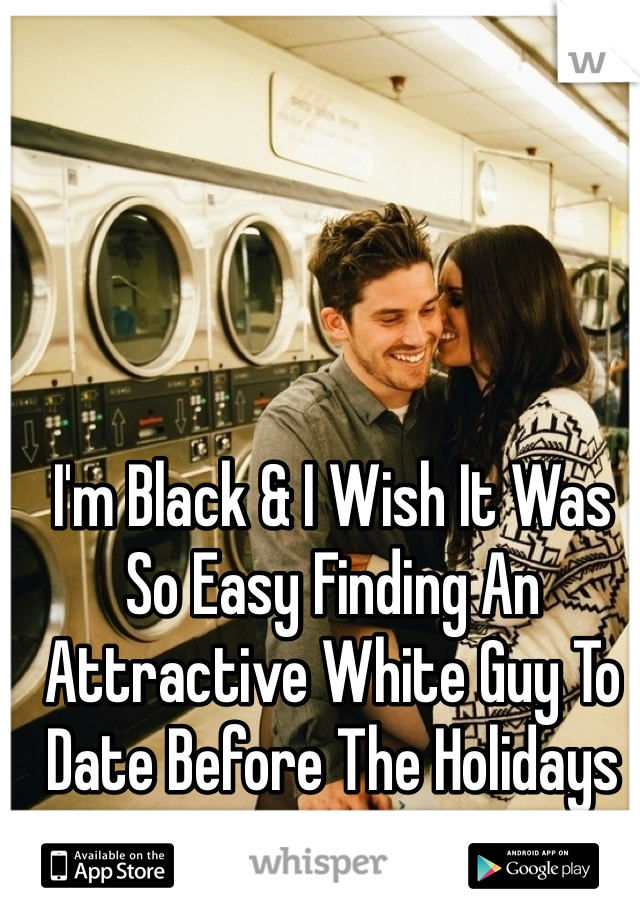 I'm Black & I Wish It Was So Easy Finding An Attractive White Guy To Date Before The Holidays