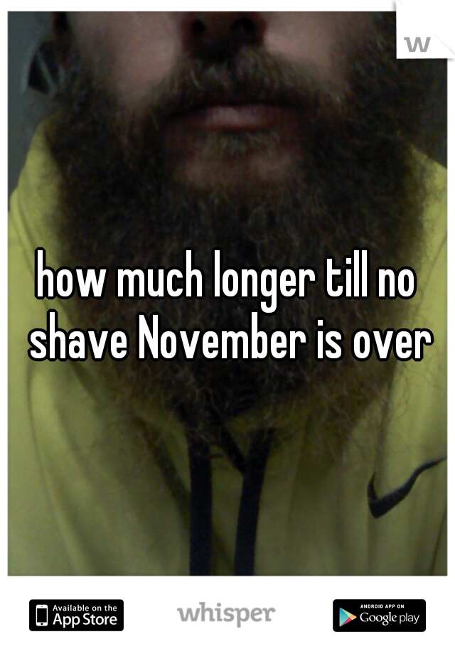 how much longer till no shave November is over