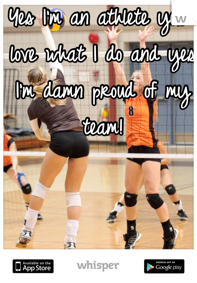 Yes I'm an athlete yes I love what I do and yes I'm damn proud of my team!
