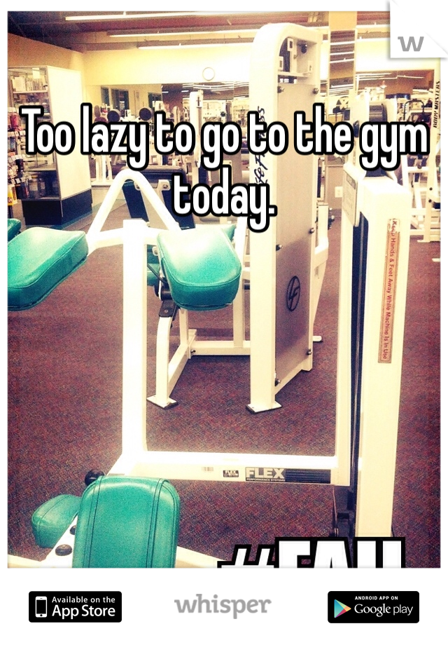 Too lazy to go to the gym today.