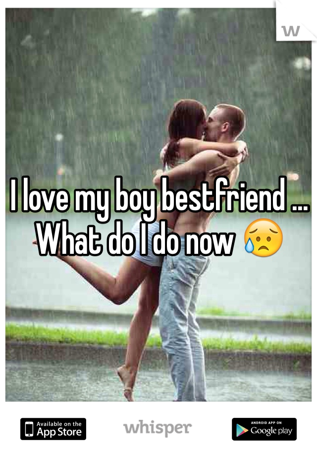 I love my boy bestfriend ... What do I do now 😥