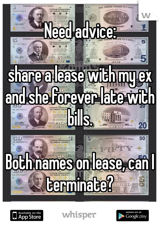 Need advice:   share a lease with my ex and she forever late with bills.  Both names on lease, can I terminate?