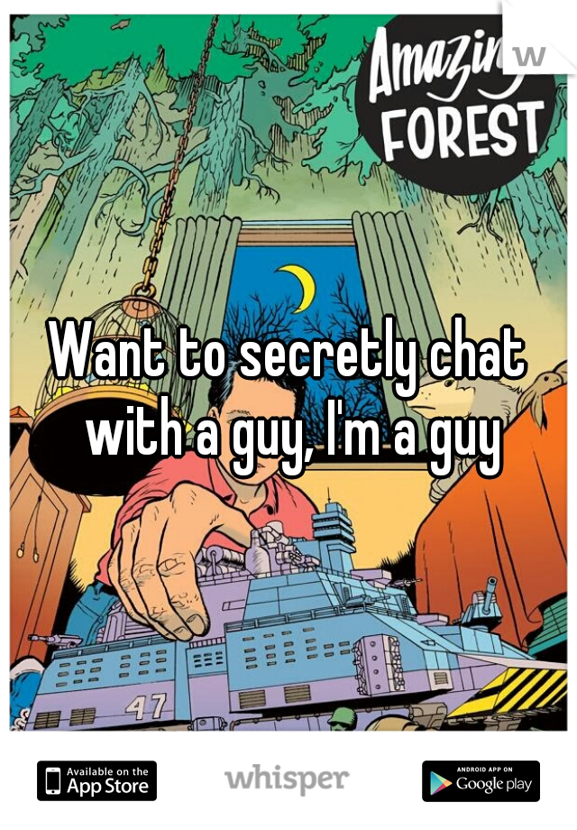 Want to secretly chat with a guy, I'm a guy