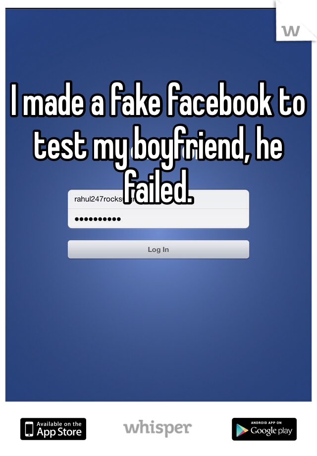 I made a fake facebook to test my boyfriend, he failed.