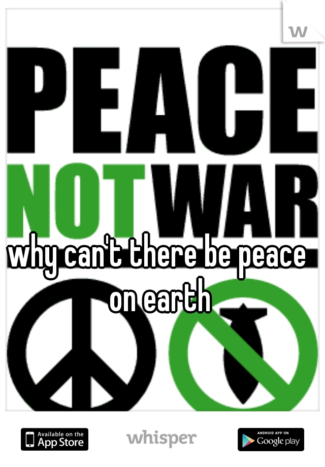 why can't there be peace on earth