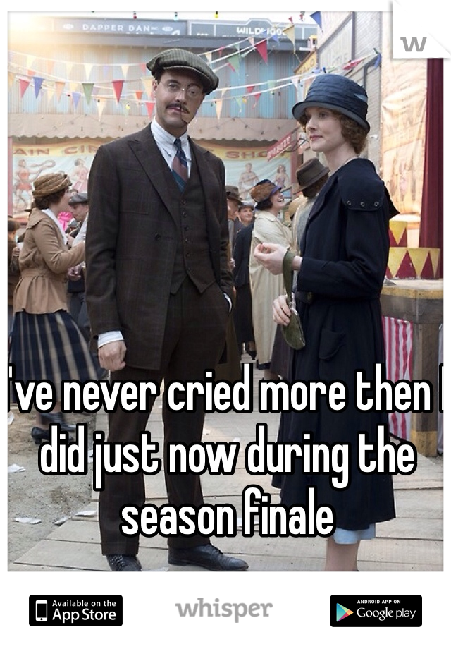 I've never cried more then I did just now during the season finale