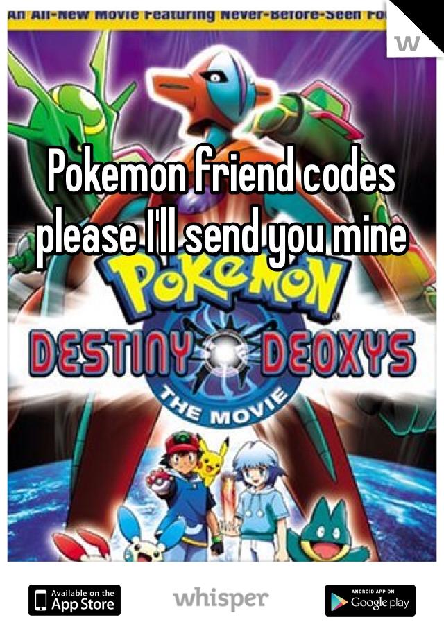 Pokemon friend codes please I'll send you mine